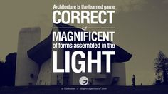 Architecture is the learned game correct and magnificent of forms assembled in the light. - Le Corbusier Architecture Quotes by Famous Architects instagram pinterest twitter facebook linkedin Interior Designers art design find an architect cost fees landscape