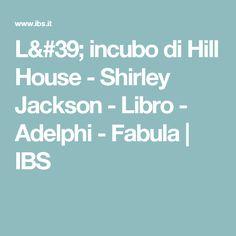 L' incubo di Hill House - Shirley Jackson - Libro - Adelphi - Fabula | IBS