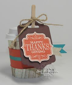 Mini Coffee Cup treat for friends    Stampin' Up! Stamp Sets:  Tags 4 You (131820-WM; 131823-CM), Tags 4 You Bundle (133293-WM; 133153-CM), Harvest of Thanks (131736-WM; 131739-CM)