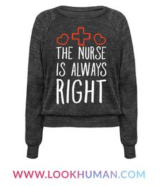 The Nurse is and always will be right, (even if they are wrong). Listen to the nurse in your patient's room and in your life because their wisdom should take you to the best health that you can. So this adorable and funny nursing shirt is the perfect gift to any healthcare professional with a nursing degree who can heal you and tell you what to do too!