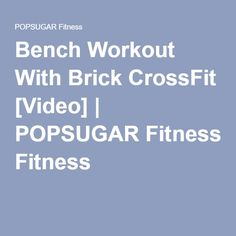 Bench Workout With Brick CrossFit [Video] | POPSUGAR Fitness