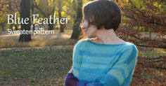 Using this simple free tutorial you will knit your own Blue Feather sweater of any size!