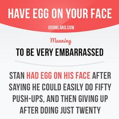"""Have egg on your face"" means ""to be very embarrassed"". Example: Stan had egg on his face after saying he could easily do fifty push-ups, and then giving up after doing just twenty. Get our apps for learning English: learzing.com #idiom #idioms #saying #sayings #phrase #phrases #expression #expressions #english #englishlanguage #learnenglish #studyenglish #language #vocabulary #dictionary #grammar #efl #esl #tesl #tefl #toefl #ielts #toeic #englishlearning #vocab #wordoftheday…"