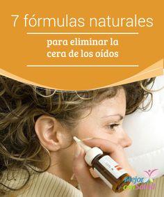 7 fórmulas naturales para eliminar la cera de los oídos   La acumulación de cera en los oídos es incómoda y puede ocasionar molestos síntomas. Descubre 7 fórmulas naturales para eliminarla de forma adecuada.