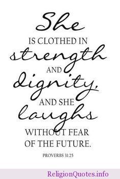 i want this bible quote as a tattoo but just the words strength, dignity, and laughs Great Quotes, Quotes To Live By, Me Quotes, Faith Quotes, Quotes Girls, Famous Quotes, Amazing Quotes, Jesus Quotes, Baby Girl Sayings