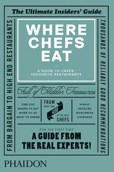 Where Chefs Eat - The ultimate restaurant guide chosen by the real experts: more than 400 of the world's best chefs from Heston Blumenthal to René Redzepi and David Chang  Reveals the popular and little known places that chefs head to for a great cheap meal, the ultimate breakfast, culinary inspiration and much more.