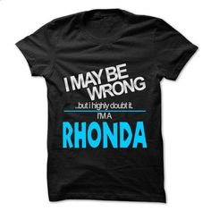 I May Be Wrong But I Highly Doubt It I am... RHONDA - 9 - #sudaderas sweatshirt #crochet sweater. ORDER HERE => https://www.sunfrog.com/LifeStyle/I-May-Be-Wrong-But-I-Highly-Doubt-It-I-am-RHONDA--99-Cool-Name-Shirt-.html?68278