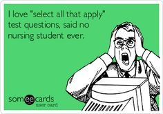 I+love+'select+all+that+apply'+test+questions,+said+no+nursing+student+ever. Nursing Humor
