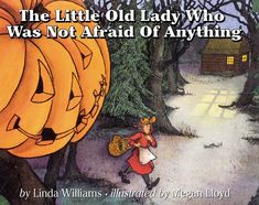 The Little Old Lady Who Was Not Afraid of Anything -- a rhythmic story of Halloween spooks, and a clever old lady who will not fright