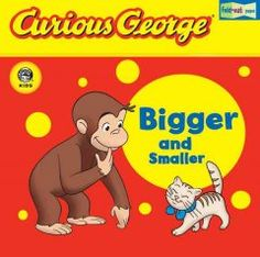 March 17 & 18, 2015. Curious George is curious about size and many other things. Fold-out pages illustrate concepts such as big, bigger, and biggest.