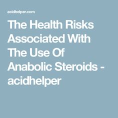 The Health Risks Associated With The Use Of Anabolic Steroids - acidhelper