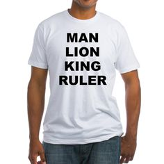 Men's light color white t-shirt with the Man Lion King Ruler theme. Every male should know what his core purpose is when it comes to responsibility, strength and courage, promoting equality of order and stability. Available in white, natural, pink, baby blue, sunshine yellow; small, medium, large, x-large, 2x-large sizes for only $22.99. Go to the link for the product and to see other options - http://www.cafepress.com/stmlkr