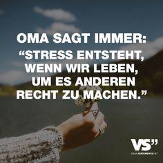 """Visual Statements®️️️️️ Sprüche/ Zitate/ Quotes/ Leben/ """"OMA SAGT IMMER: """"STRESS ENTSTEHT, WENN WIR LEBEN, UM ES ANDEREN RECHT ZU MACHEN."""""""