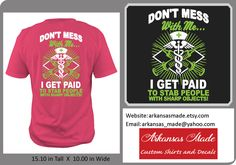 Don't mess with me I get paid to stab people with sharp objects custom nurse shirt, trauma nurse, RN, LPN, Nurse shirt, nurse gift, up to 4x by ArkansasMade on Etsy https://www.etsy.com/listing/480430975/dont-mess-with-me-i-get-paid-to-stab