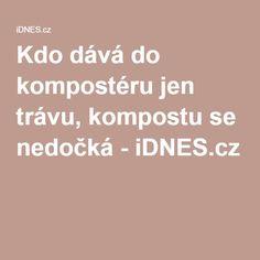 Kdo dává do kompostéru jen trávu, kompostu se nedočká - iDNES.cz