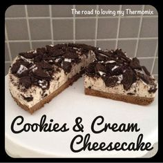 The road to loving my Thermomix: Cookies  Cream Cheesecake