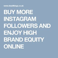 BUY MORE INSTAGRAM FOLLOWERS AND ENJOY HIGH BRAND EQUITY ONLINE