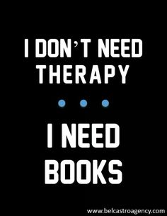 I don't need therapy I need books! A bookish quote I 100% agree with because book lovers can never have too many books.
