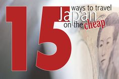 15 Ways To Travel Japan On The Cheao