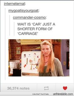 """I never thought about it until I was watching some regency period movie and this old woman in it said, """"Bring around the car."""""""