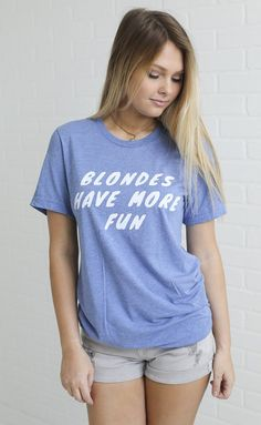 "Blondes have more fun and that's the truth- grab this fun t shirt and pair it with your skinnies or boyfriend jeans and sneakers. - catherine is 5'4"" and is wearing a size medium - cotton - hand wash"