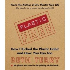 "My Book ""Plastic Free: How I Kicked the Plastic Habit and How You Can too"" is now available for pre-order on both Amazon AND Barnes & Noble. ""A humorous, practical guide to ridding your life—and the planet—of plastic."""