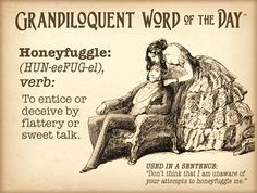 Grandiloquent Word of the Day: Honeyfuggle