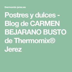 Postres y dulces - Blog de CARMEN BEJARANO BUSTO de Thermomix® Jerez