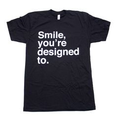 For some reason, this makes me think of my friend Kristina :) But how true is this.God designed us to smile on the outside just as we should on the inside. Happy hearts is what I call it. Love this shirt. Great Quotes, Quotes To Live By, Me Quotes, Qoutes, Make Me Happy, Happy Smile, Swagg, Wise Words, Decir No