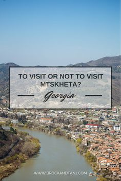 To visit or not to visit Mtskheta, Georgia? (Possible day trip from Tbilisi, Georgia)