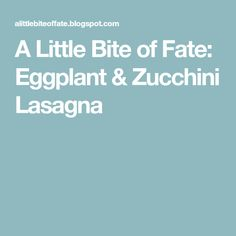 A Little Bite of Fate: Eggplant & Zucchini Lasagna