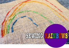 Sewing Rainbows - I love this!  My son has been interested in my cross stitching but has been frustrated at his attempts.  I should have thought of this!