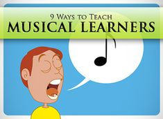 We had to complete a study in school that taught us what kind of learner we are. I'm a musical learner, and I didn't even know that was A Thing! This explains so much. : 9 Ways to Teach Musical Learners