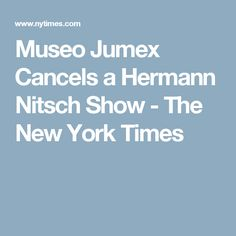 Museo Jumex Cancels a Hermann Nitsch Show - The New York Times