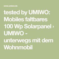 tested by UMIWO: Mobiles faltbares 100 Wp Solarpanel › UMIWO - unterwegs mit dem Wohnmobil