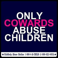 ONLY COWARDS ABUSE CHILDREN...Stop Child Abuse!
