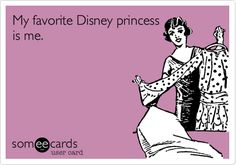 Lol! My favorite Disney princess is me.