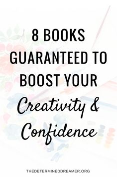 8 Books Guaranteed to Boost Your Creativity & Confidence
