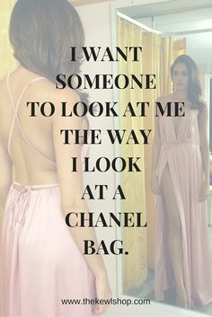 """""""I want someone to look at me the way I look at a Chanel Bag."""" @thekewlshop"""