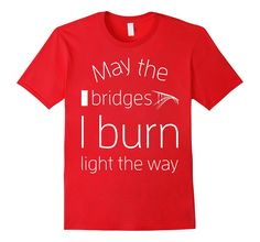 Men's Cool May the bridges I burn light the way T-Shirt 3XL Red -- Awesome products selected by Anna Churchill