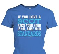 If You Love a Scot Raise Your Hand T-Shirt - Only available Here For few Days so ACT FAST and order yours now! Men's T-Shirts » Women's T-Shirts » Hoodies » Phone Cases » Mugs in various colors available! Click image to purchase!