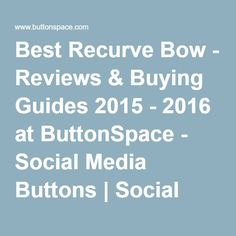 Best Recurve Bow - Reviews & Buying Guides 2015 - 2016 at ButtonSpace - Social Media Buttons | Social Network Buttons | Share Buttons