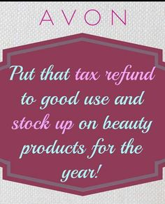 Put that #tax refund to good use and stock up on #Avon beauty products for the year shop #online www.youravon.com/wstewart