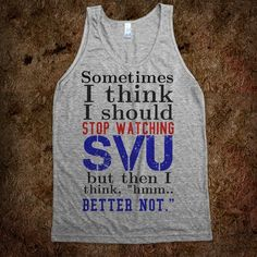 Sometimes I think I should stop watching SVU - SVU - Skreened T-shirts, Organic Shirts, Hoodies, Kids Tees, Baby One-Pieces and Tote Bags Custom T-Shirts, Organic Shirts, Hoodies, Novelty Gifts, Kids Apparel, Baby One-Pieces | Skreened - Ethical Custom Apparel