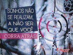 Sonhos não se realizam, a não ser que você corra atrás! #sonho #correr