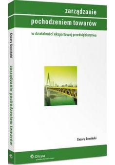 Zarządzanie pochodzeniem towarów w działalności eksportowej przedsiębiorstwa - Cezary Sowiński
