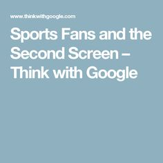 Sports Fans and the Second Screen Think With Google, Digital Marketing, Two By Two, Fans, Sports, Hs Sports, Excercise, Followers, Sport