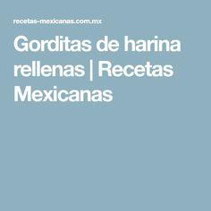Gorditas de harina rellenas | Recetas Mexicanas