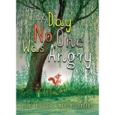 The Day No One Was Angry by Toon Tellegen & Marc Boutavant