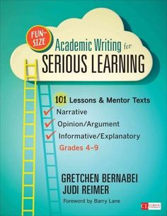 Fun-Size Academic Writing for Serious Learning: 101 Lessons & Mentor Texts--Narrative, Opinion/Argument, & Informative/Explan...